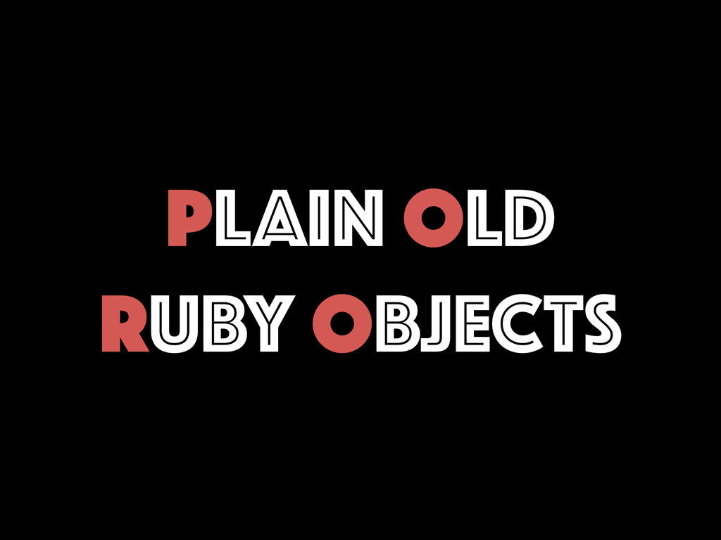 PLAIN OLD RUBY OBJECTS