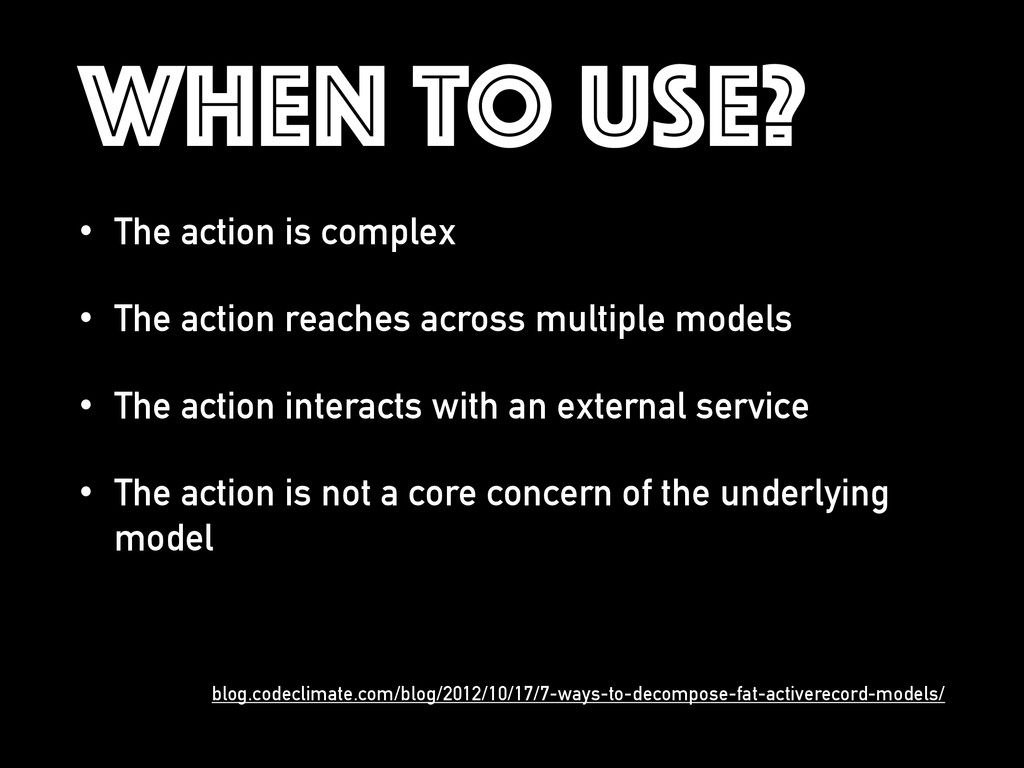 WHEN TO USE? • The action is complex • The acti...