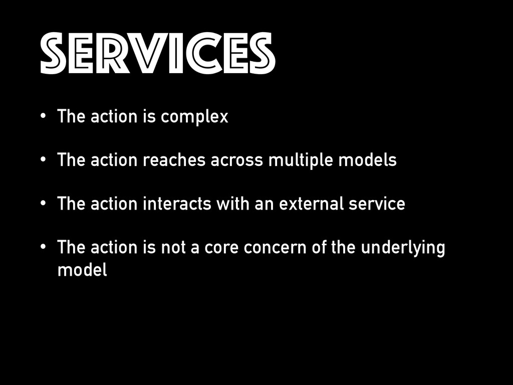 SERVICES • The action is complex • The action r...