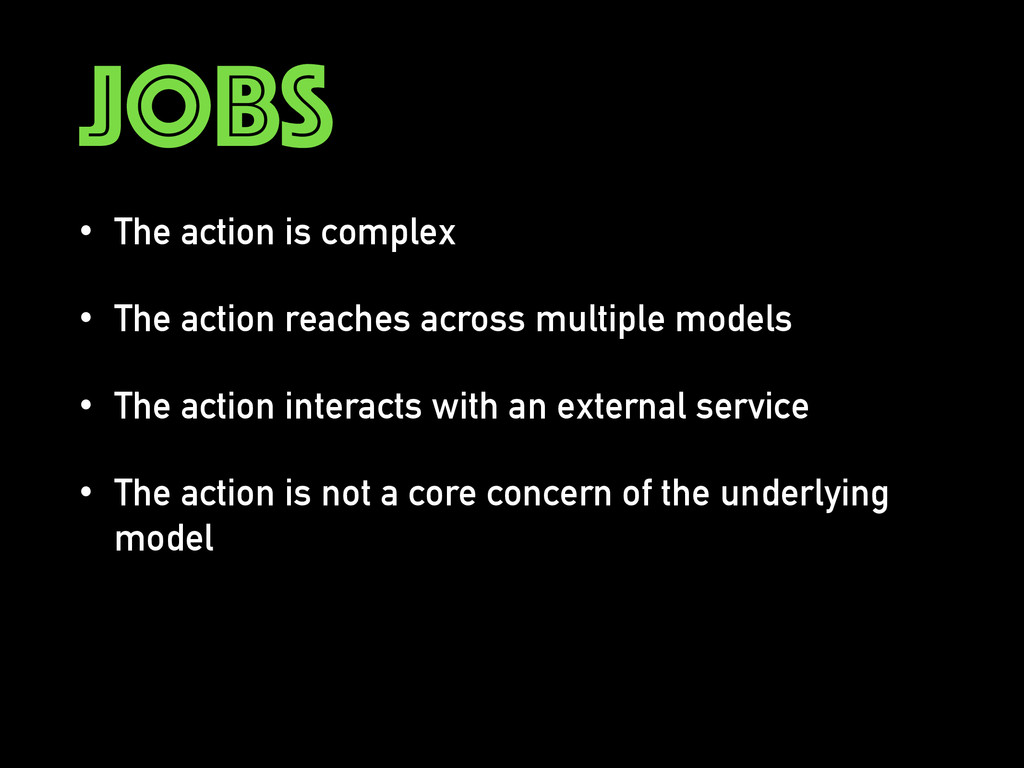 JOBS • The action is complex • The action reach...