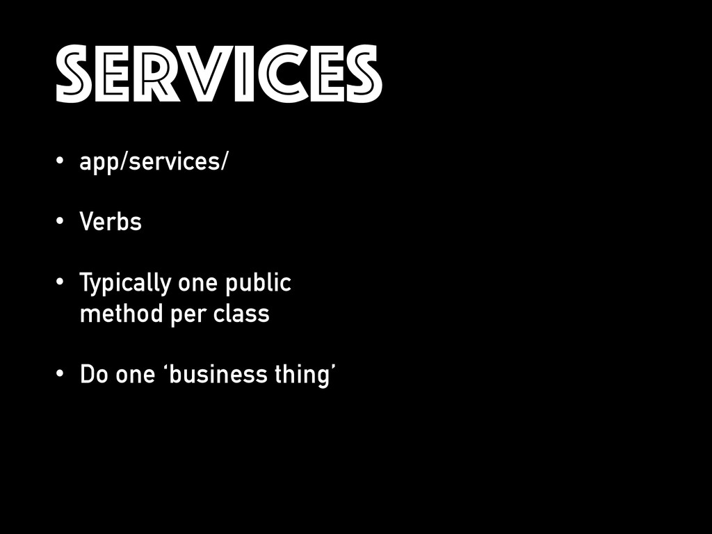 SERVICES • app/services/ • Verbs • Typically on...