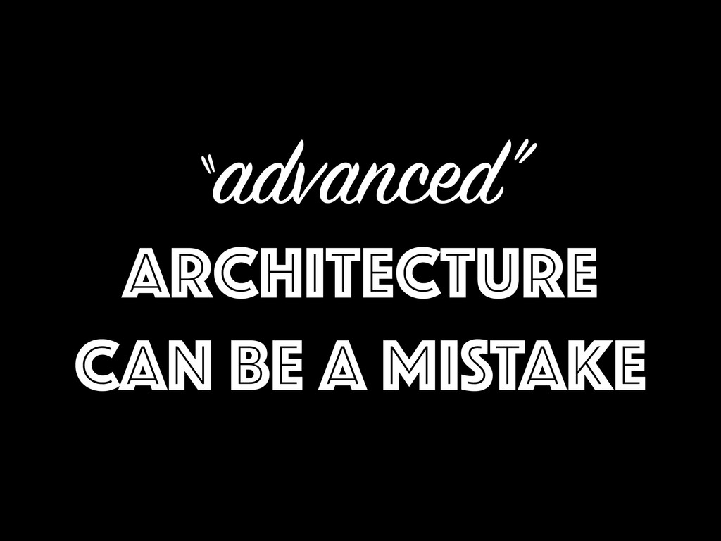 """advanced"" Architecture can be a MISTAKE"