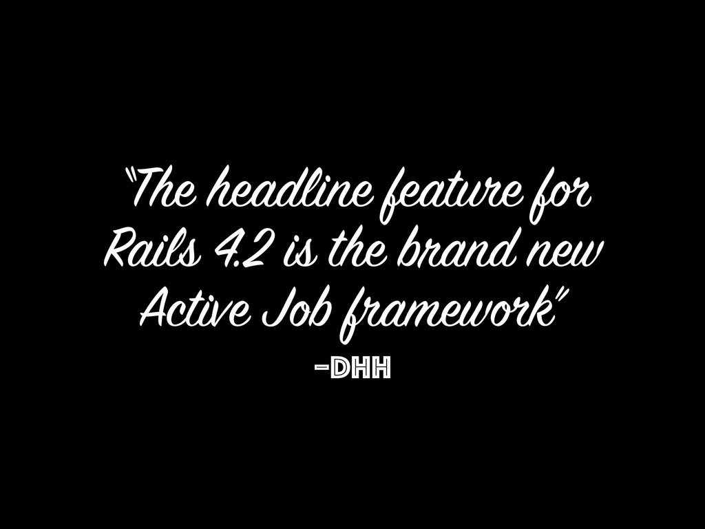 "–DHH ""The headline feature for Rails 4.2 is the..."