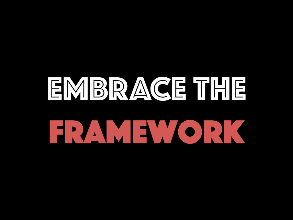 EMBRACE the Framework