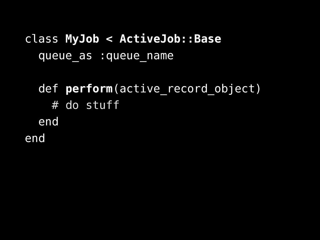 class MyJob < ActiveJob::Base queue_as :queue_n...