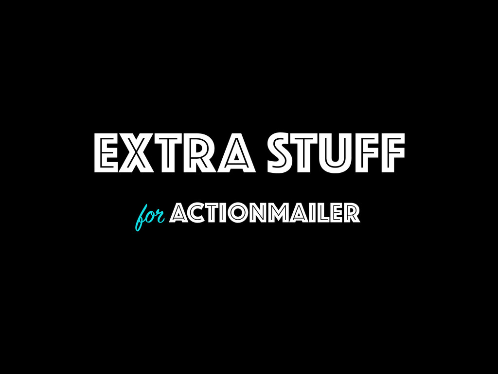 EXTRA STUFF for ACTIONMAILER