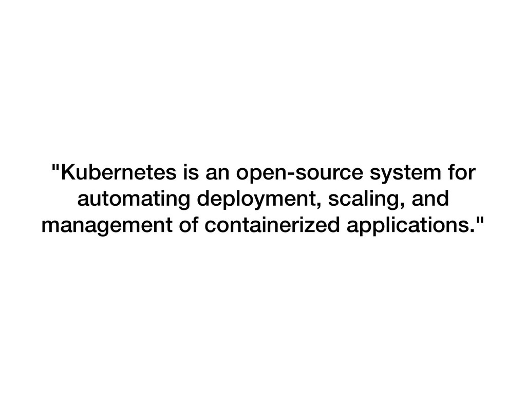 """""""Kubernetes is an open-source system for automa..."""