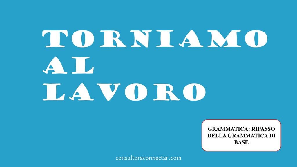 consultoraconnectar.com TORNIAMO AL LAVORO GRAM...
