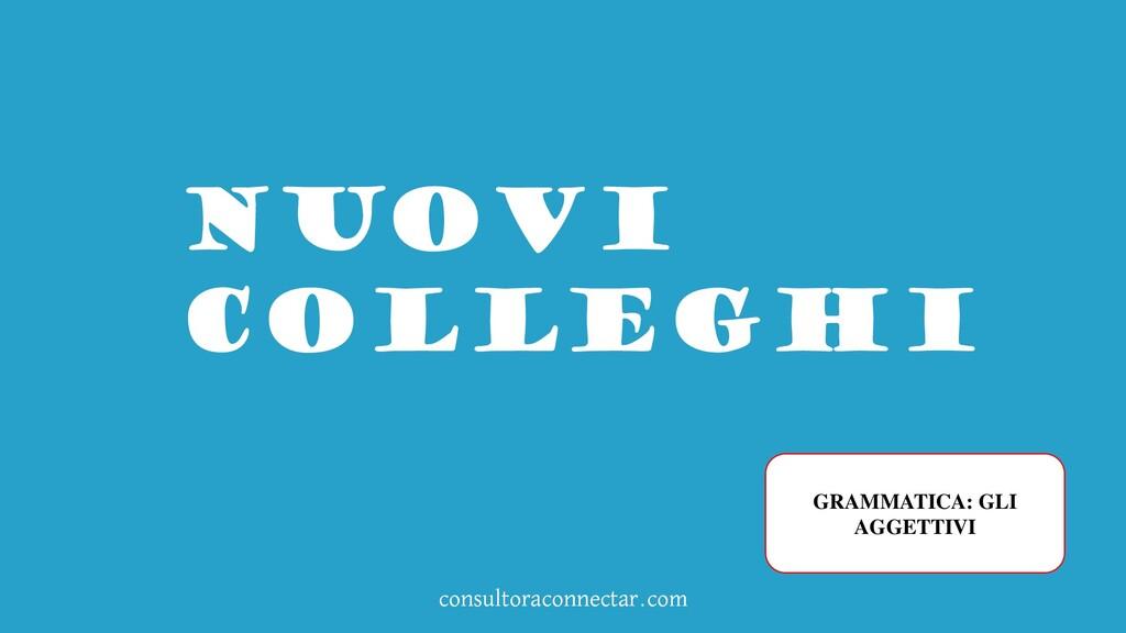 consultoraconnectar.com NUOVI COLLEGHI GRAMMATI...