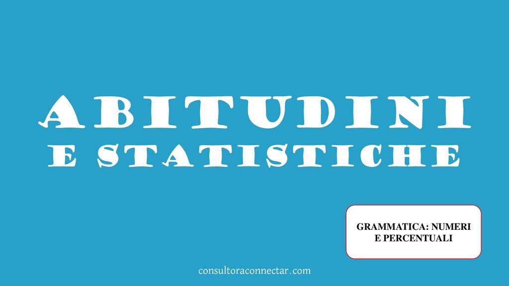 consultoraconnectar.com ABITUDINI E STATISTICHE...