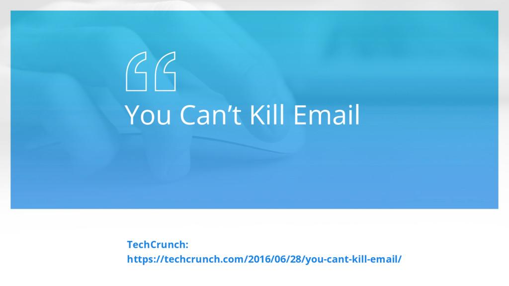 You Can't Kill Email TechCrunch: https://techcr...