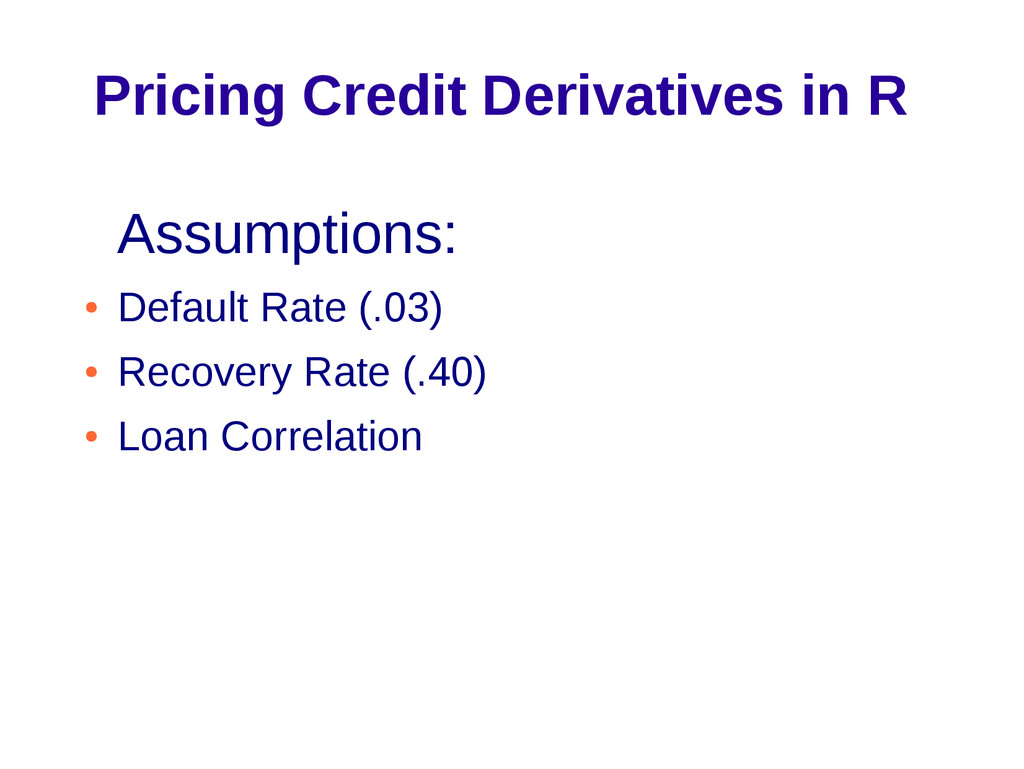 Pricing Credit Derivatives in R Assumptions: ● ...