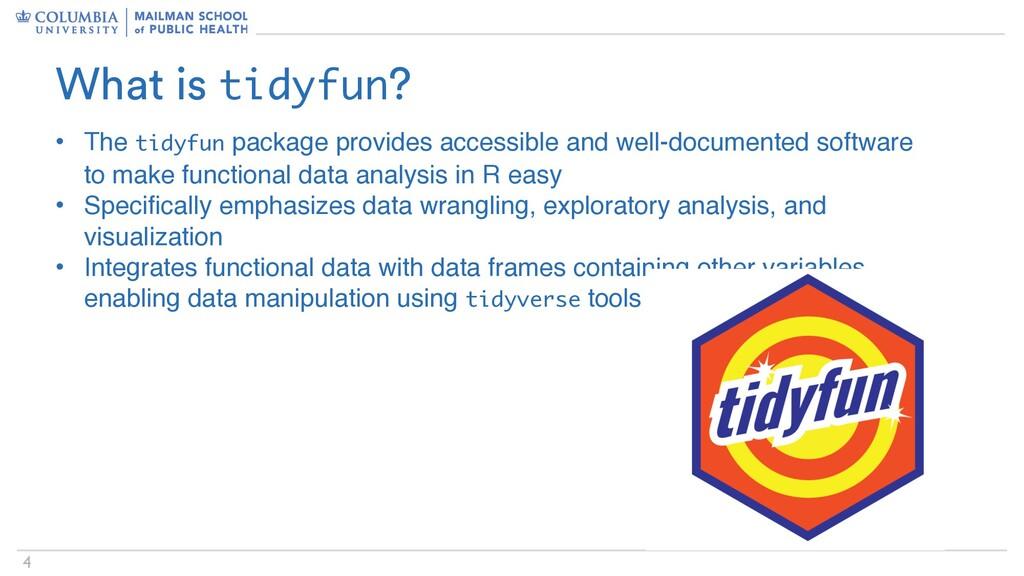 4 What is tidyfun? • The tidyfun package provid...