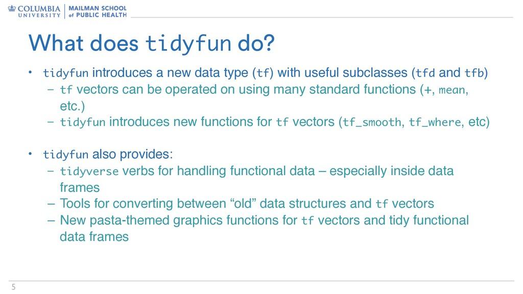 5 What does tidyfun do? • tidyfun introduces a ...