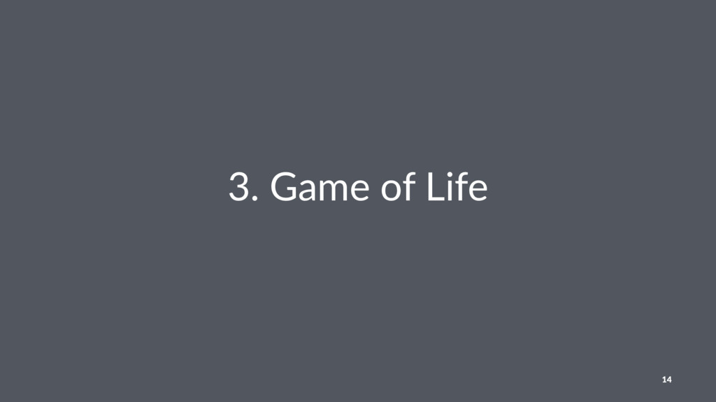 3. Game of Life 14