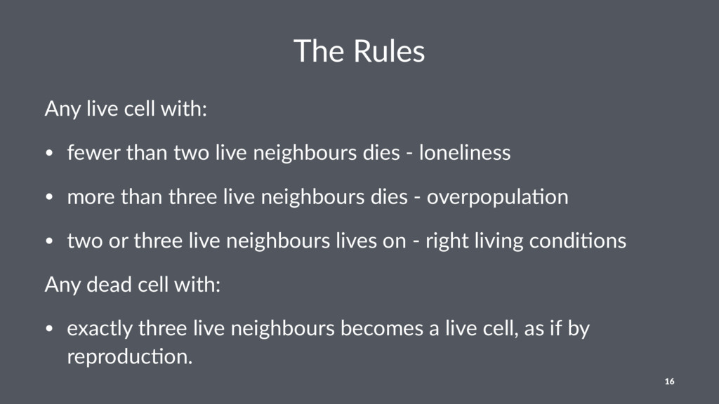 The Rules Any live cell with: • fewer than two ...