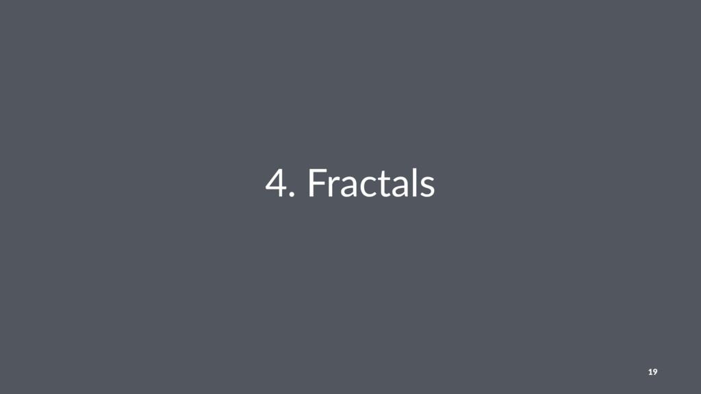 4. Fractals 19