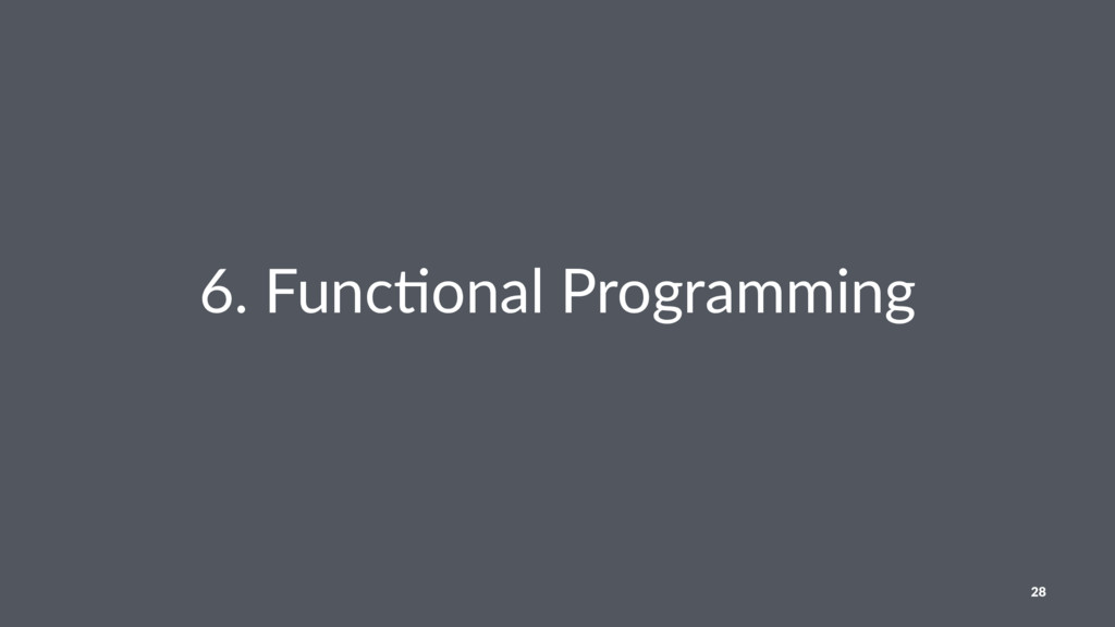 6. Func(onal Programming 28