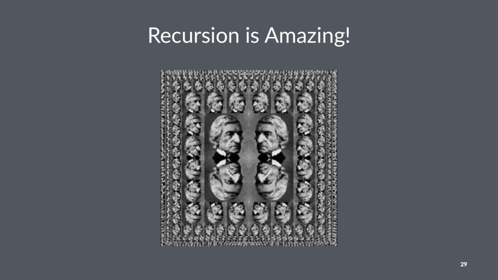Recursion is Amazing! 29