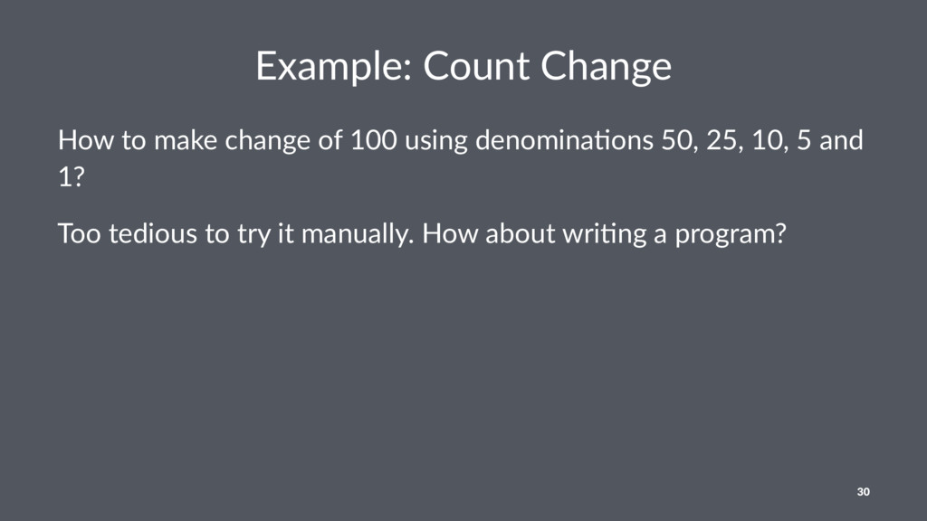 Example: Count Change How to make change of 100...