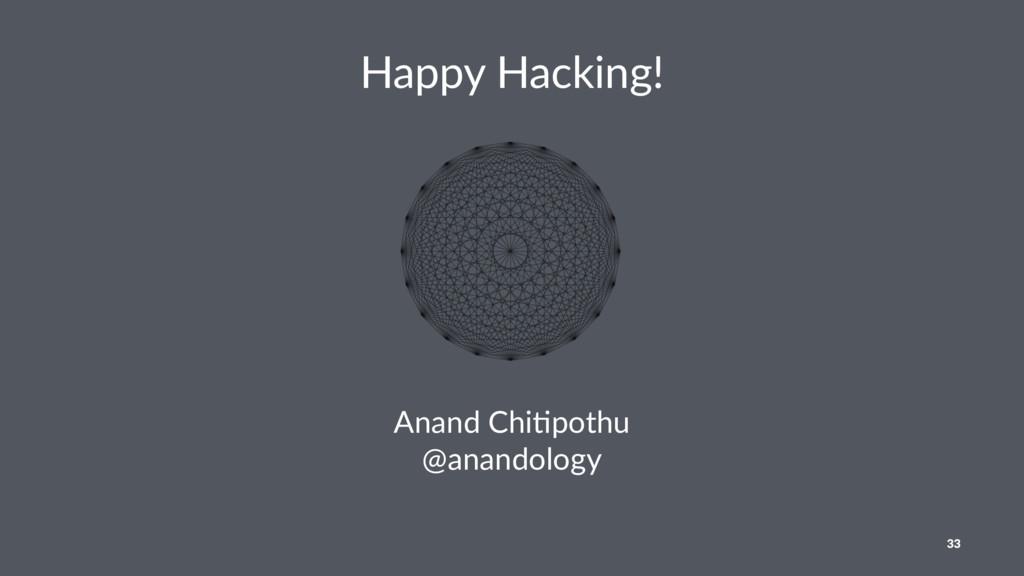 Happy Hacking! Anand Chi)pothu @anandology 33