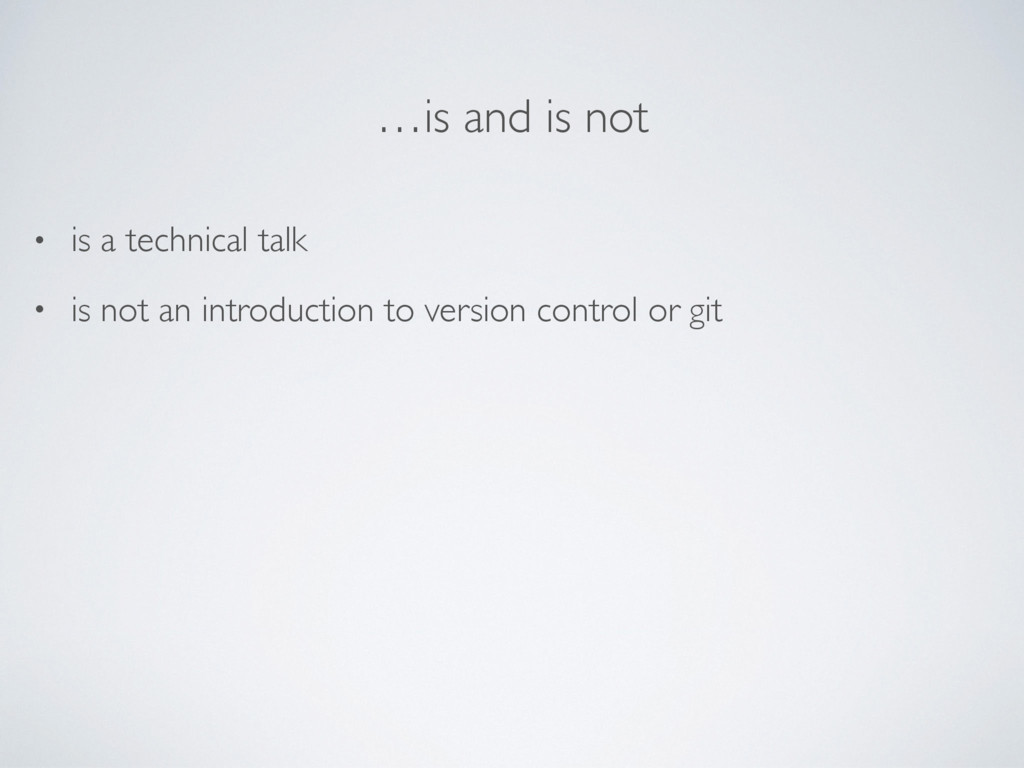 …is and is not • is a technical talk • is not a...