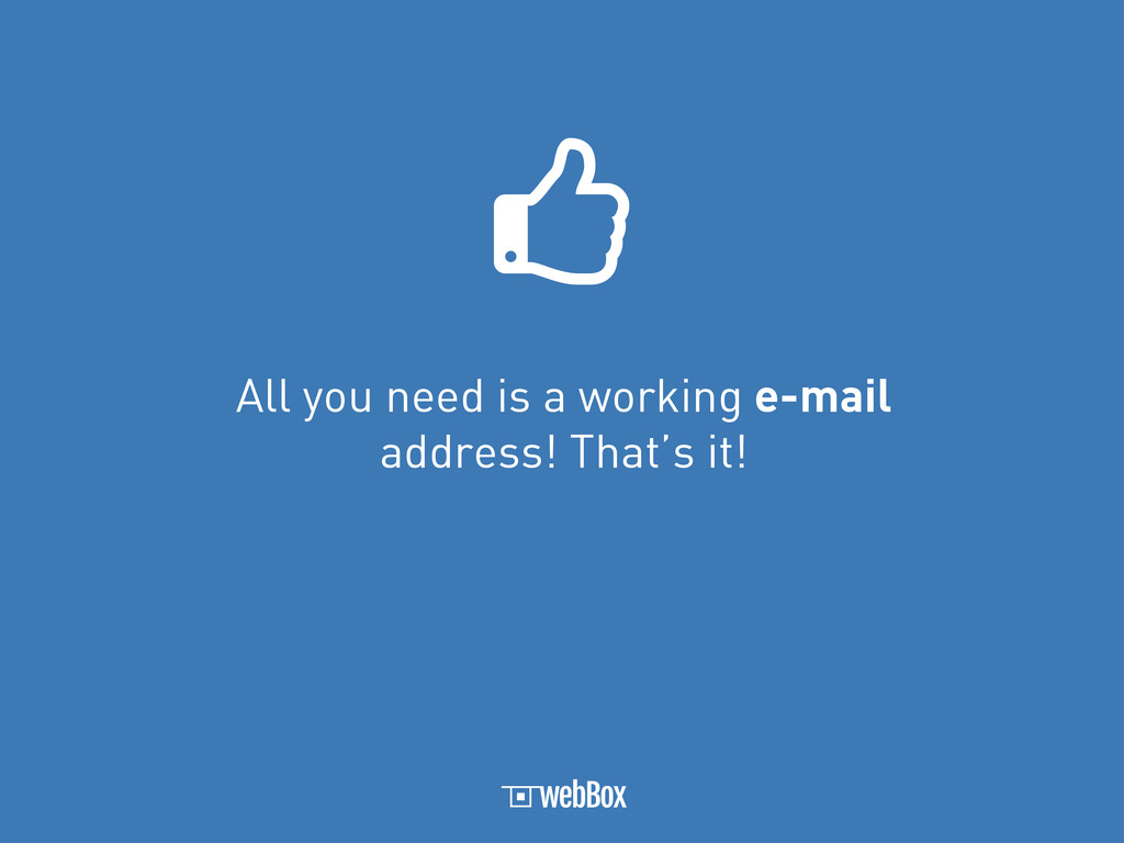 All you need is a working e-mail address! That'...
