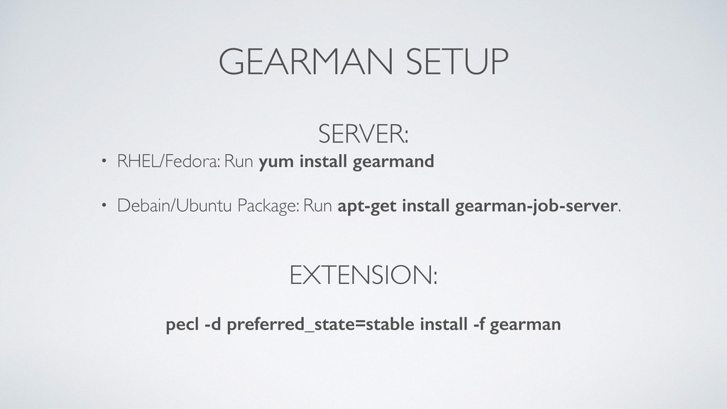GEARMAN SETUP SERVER: • RHEL/Fedora: Run yum in...