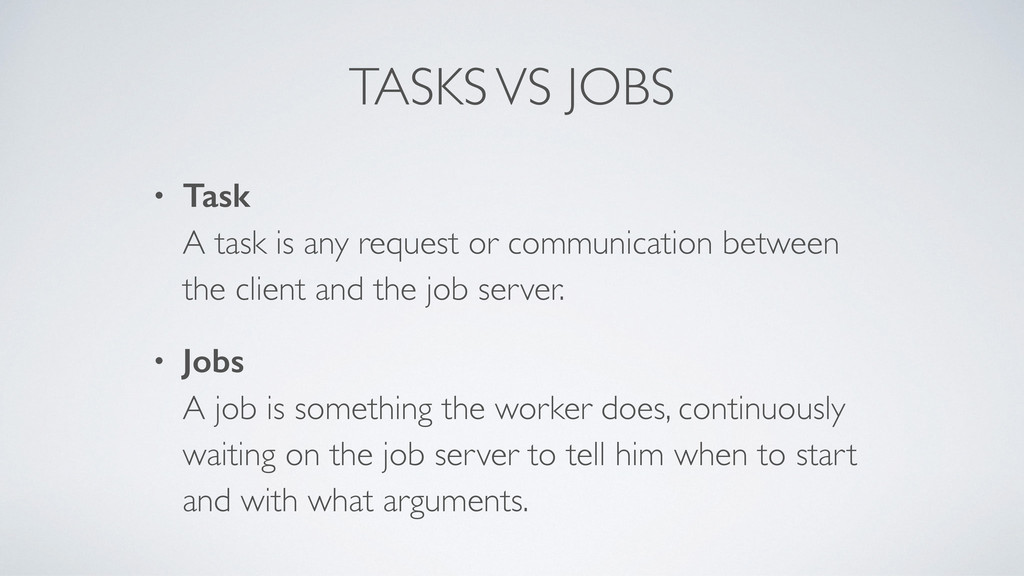 TASKS VS JOBS • Task