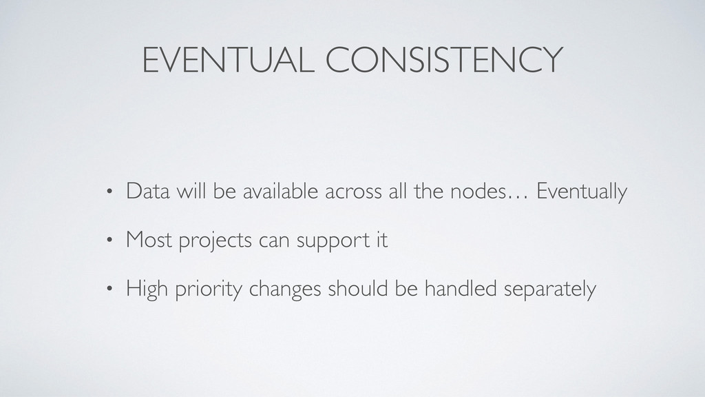 EVENTUAL CONSISTENCY • Data will be available a...