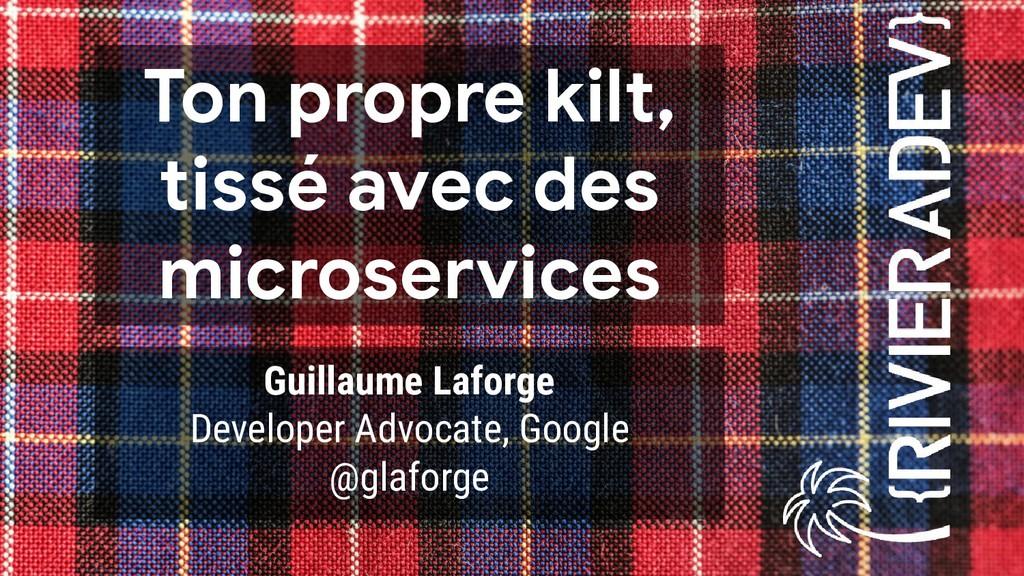 Ton propre kilt, tissé avec des microservices G...
