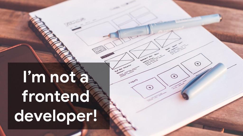 I'm not a frontend developer!