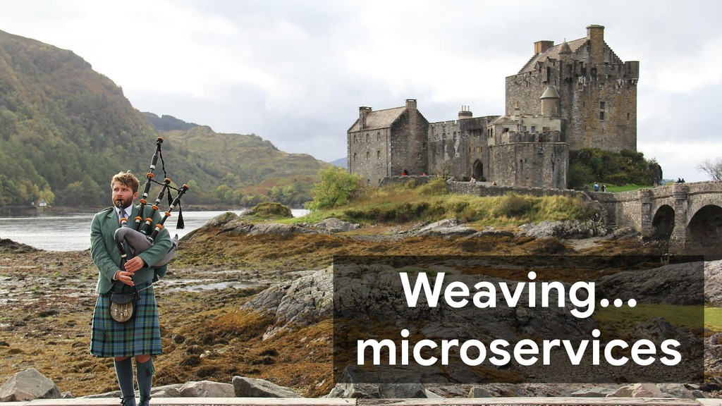 Weaving... microservices