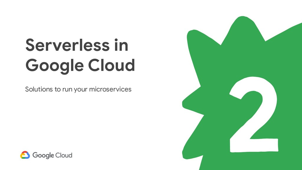 Serverless in Google Cloud Solutions to run you...