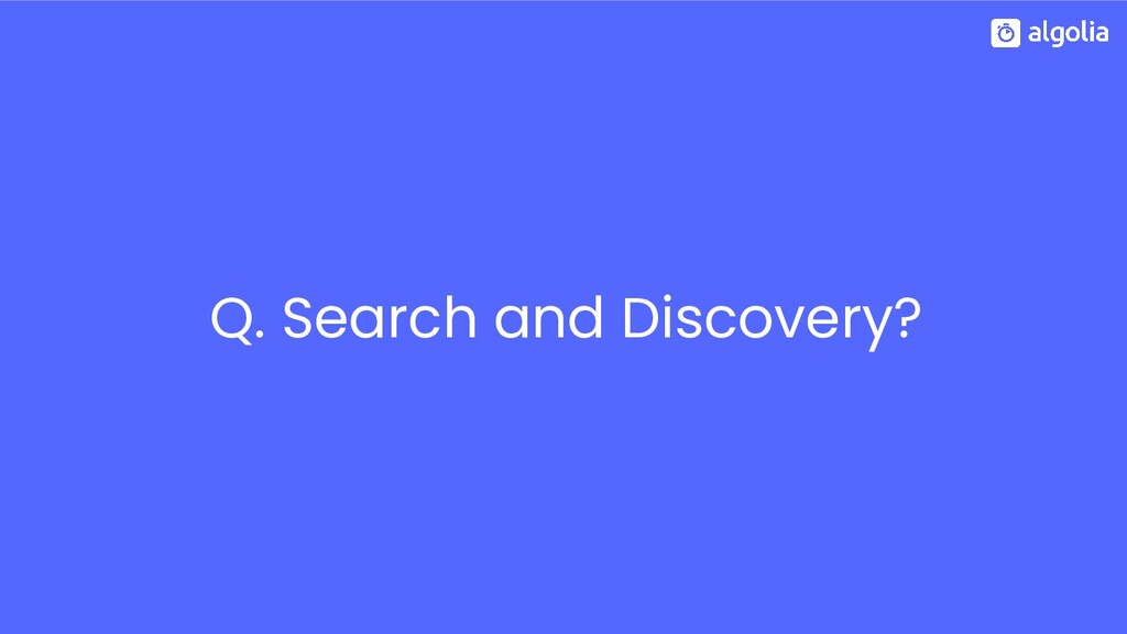 Q. Search and Discovery?