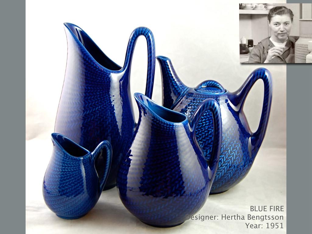 BLUE FIRE Designer: Hertha Bengtsson Year: 1951