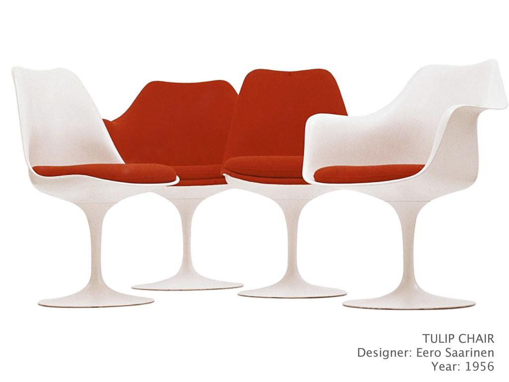 TULIP CHAIR Designer: Eero Saarinen Year: 1956