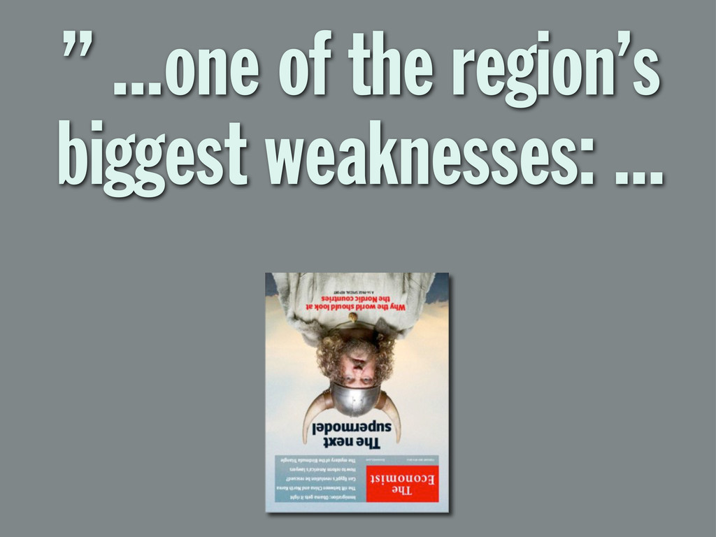 """"""" ...one of the region's biggest weaknesses: ..."""