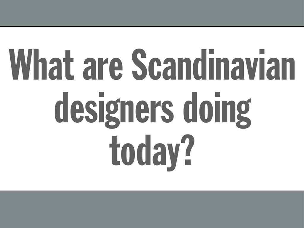 What are Scandinavian designers doing today?