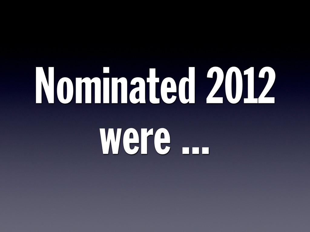 Nominated 2012 were ...