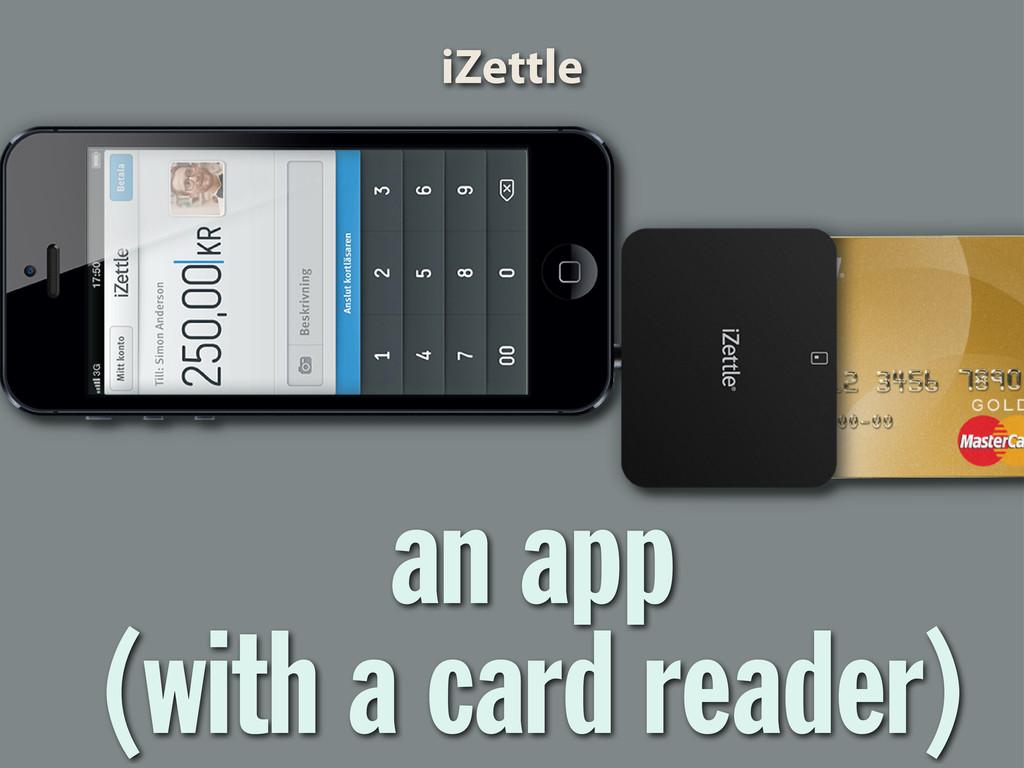 an app (with a card reader) iZettle