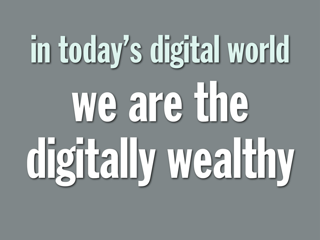 in today's digital world we are the digitally w...