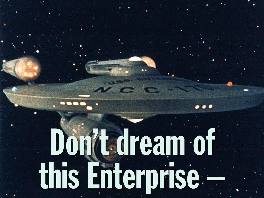 Don't dream of this Enterprise –