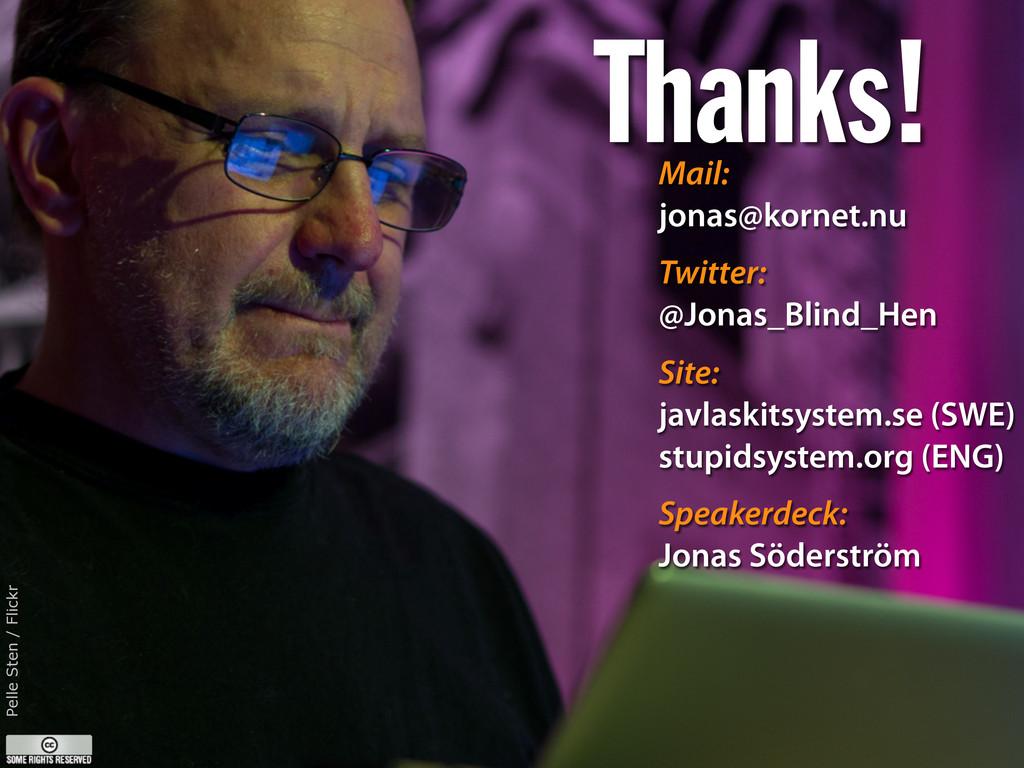 Thanks! Mail: jonas@kornet.nu Twitter: @Jonas_B...