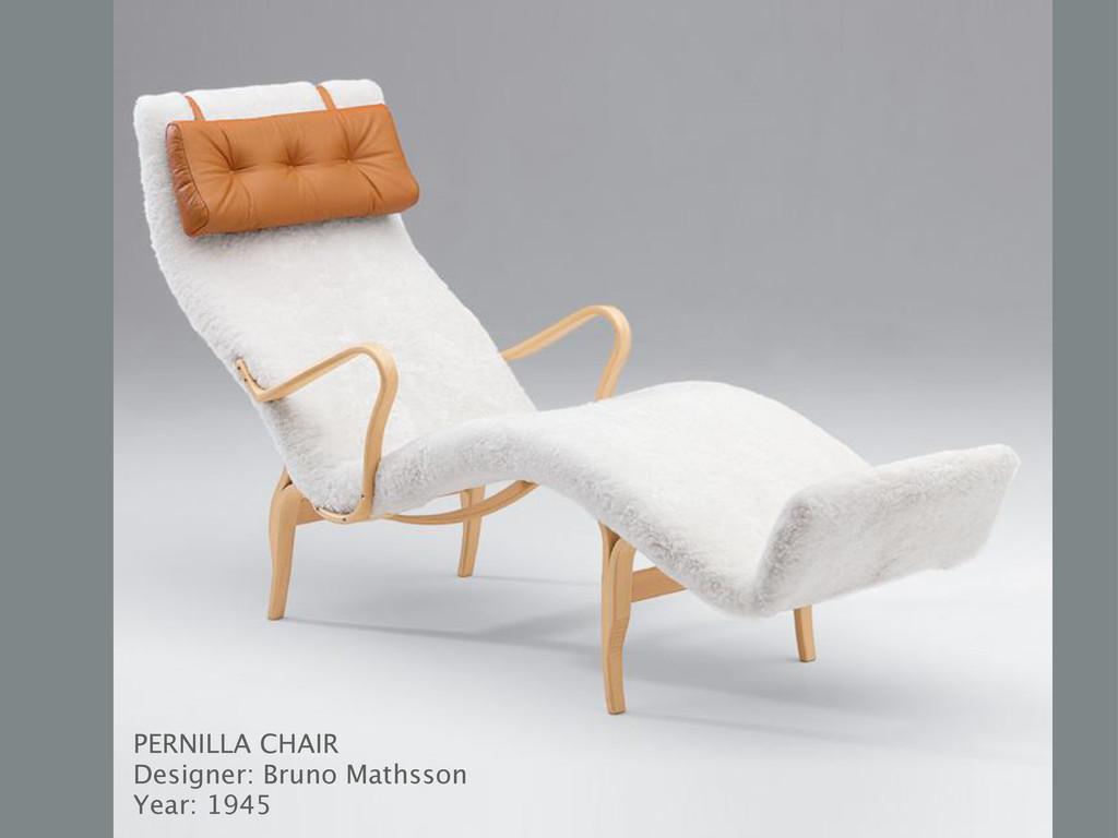PERNILLA CHAIR Designer: Bruno Mathsson Year: 1...