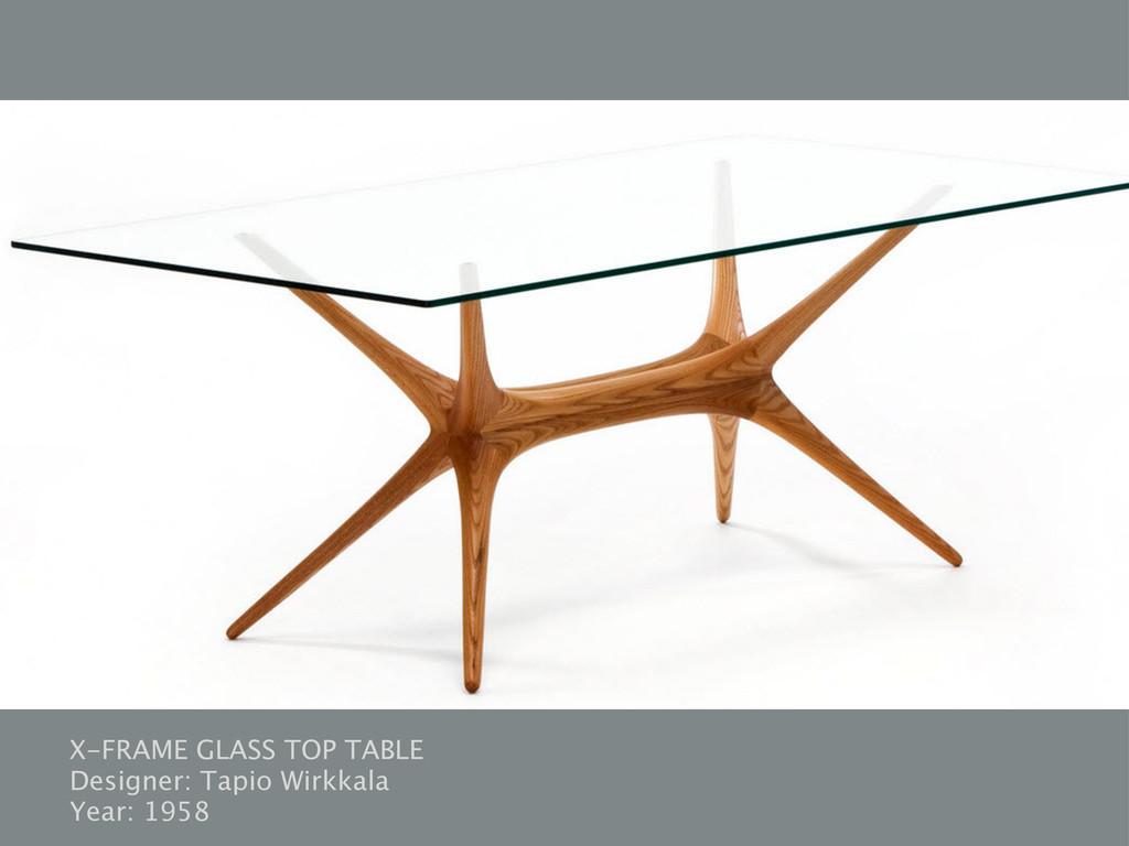 X-FRAME GLASS TOP TABLE Designer: Tapio Wirkkal...