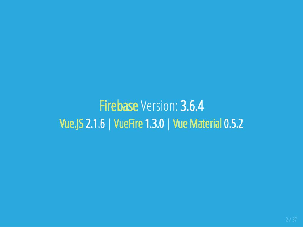 Firebase Version: 3.6.4 Vue.JS 2.1.6   VueFire ...