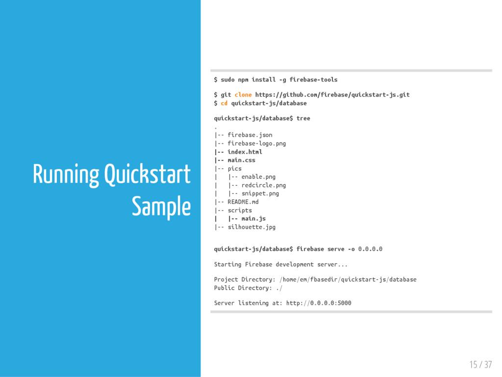 15 / 37 Running Quickstart Sample $ s u d o n p...