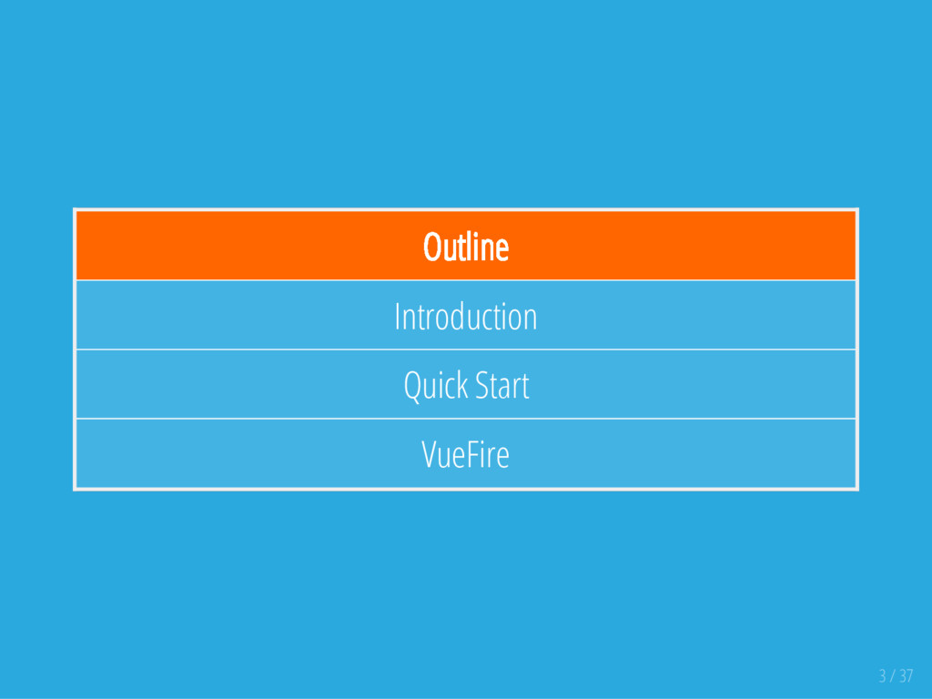 Outline Introduction Quick Start VueFire 3 / 37