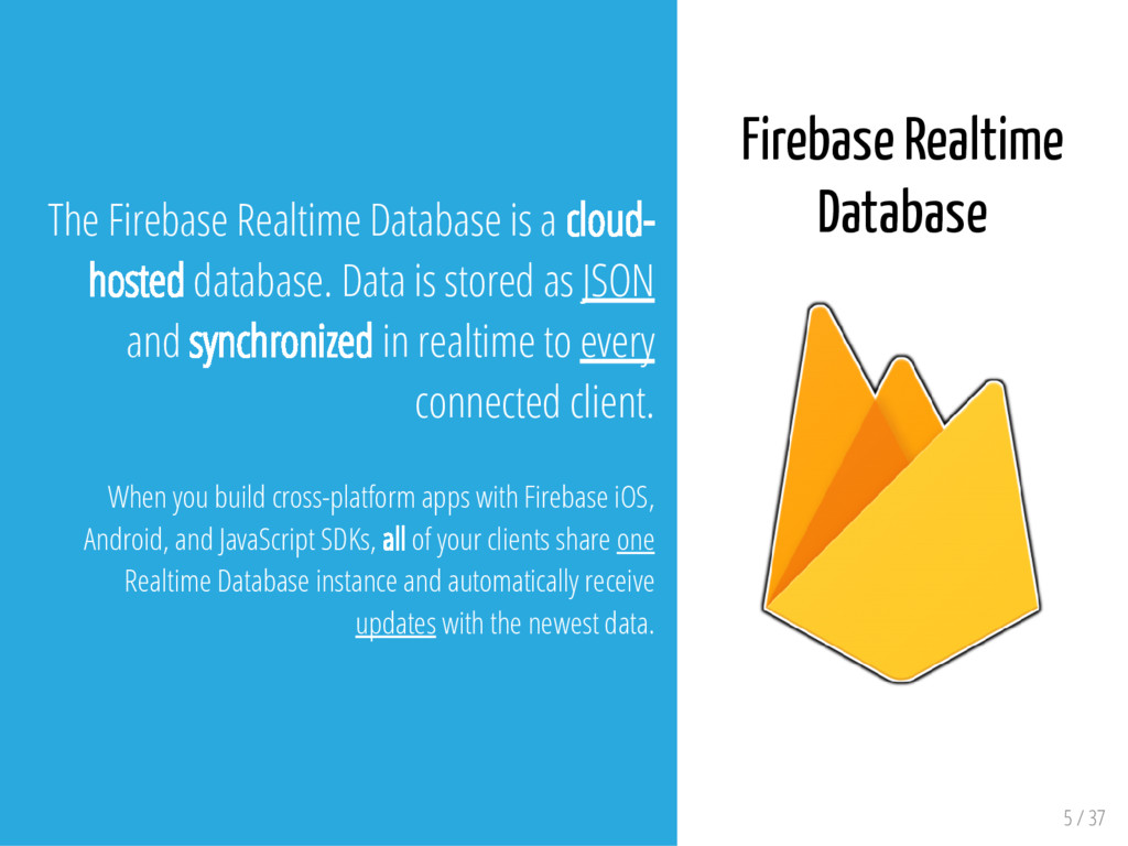 5 / 37 The Firebase Realtime Database is a clou...